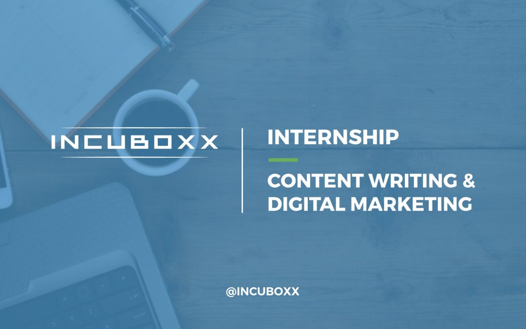 Content Writing & Digital Marketing Internship @INCUBOXX